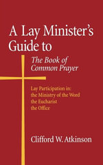 A Lay Minister's Guide to the Book of Common Prayer - Clifford W. Atkinson