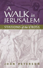 A Walk in Jerusalem : Stations of the Cross - John Peterson