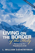 Living on the Border of the Holy : Renewing the Priesthood of All - L. William Countryman