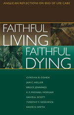 Faithful Living, Faithful Dying : Anglican Reflections on End of Life Care - of the Standing Commission on National C