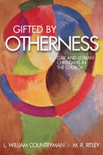 Gifted by Otherness : Gay and Lesbian Christians in the Church - M. R. Ritley