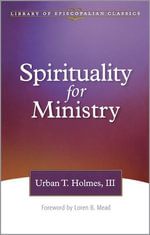 Spirituality for Ministry - Urban T., III Holmes