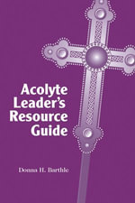 Acolyte Leader's Resource Guide - Donna H. Barthle