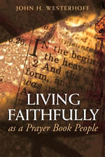 Living Faithfully as a Prayer Book People : As A Prayer Book People - John H., III Westerhoff