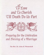 To Love and to Cherish Until Death Do Us Part : Preparing for the Celebration and Blessing of a Marriage - John H., III Westerhoff