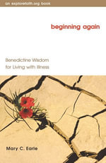 Beginning Again : Benedictine Wisdom for Living with Illness - Mary C. Earle