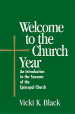 Welcome to the Church Year : An Introduction to the Seabury Bookssons of the Episcopal Church - Vicki K. Black