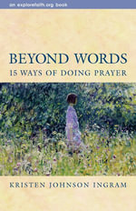 Beyond Words : 15 Ways of Doing Prayer - Kristen Johnson Ingram