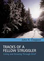 Tracks of a Fellow Struggler : Living and Growing Through Grief - John R. Claypool