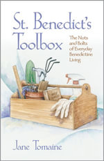 St. Benedict's Toolbox : The Nuts and Bolts of Everyday Benedictine Living - Jane Tomaine