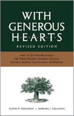 With Generous Hearts, Revised Edition : How to Gather Resources for Your Church, Church School, Church Agency, Chaplaincy, or Diocese - Glenn N. Holliman