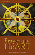 Prayer of the HeArt : A Journey Through the HeART with Visual Prayer - Kelly Schneider Conkling