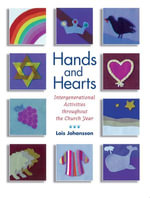 Hands and Hearts : Intergenerational Activities Throughout the Church Year - Lois Johansson