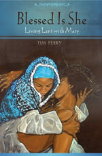 Blessed Is She : Living Lent with Mary - Tim Perry