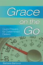 Grace on the Go : Quick Prayers for Determined Dieters: Quick Prayers for Determined Dieters - Barbara Bartocci
