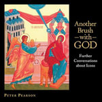 Another Brush with God : Further Conversations about Icons - Peter Pearson