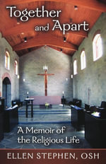 Together and Apart : A Memoir of the Religious Life - OSH, Ellen Stephen