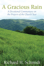 A Gracious Rain : A Devotional Commentary on the Prayers of the Church Year - Richard H. Schmidt
