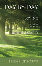 Day by Day : Loving God More Dearly - Frederick Borsch