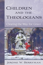 Children and the Theologians : Clearing the Way for Grace - Jerome W. Berryman
