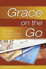 Grace on the Go : Powerful Prayers to Ease Money Worries: Powerful Prayers to Ease Money Worries - Barbara Bartocci