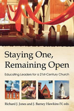 Staying One, Remaining Open : Educating Leaders for a 21st Century Church