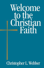 Welcome to the Christian Faith - Christopher L. Webber
