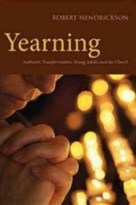 Yearning : Authentic Transformation, Young Adults, and the Church - Robert Hendrickson