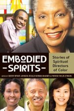 Embodied Spirits : Stories of Spiritual Directors of Color