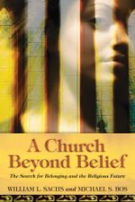 A Church Beyond Belief : The Search for Belonging and the Religious Future - William L. Sachs