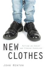 New Clothes : Putting on Christ and Finding Ourselves - John Newton