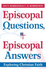Episcopal Questions, Episcopal Answers : Exploring Christian Faith - Ian S. Markham