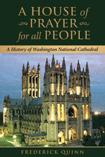 A House of Prayer for all People : A History of Washington National Cathedral - Frederick Quinn