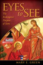 Eyes to See : The Redemptive Purpose of Icons - Mary E. Green