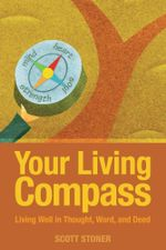 Your Living Compass : Living Well in Thought, Word, and Deed - Scott Stoner