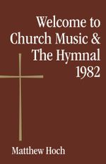 Welcome to Church Music & The Hymnal 1982 - Matthew Hoch