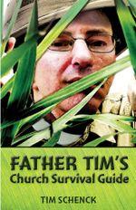Father Tim's Church Survival Guide - Tim Schenck