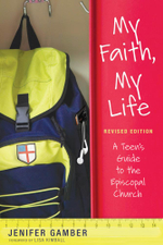 My Faith, My Life, Revised Edition : A Teen's Guide to the Episcopal Church - Jenifer Gamber
