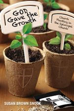 God Gave the Growth : Church Planting in the Episcopal Church - Susan Brown Snook