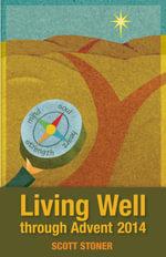 Living Well through Advent 2014 - Scott Stoner