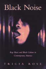Black Noise : Rap Music and Black Culture in Contemporary America - Tricia Rose