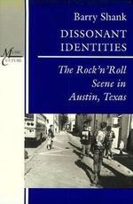 Dissonant Identities : Rock 'n' Roll Scene in Austin, Texas - Barry Shank