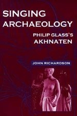 Singing Archaeology : Philip Glass's