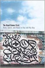 The 'Hood Comes First : Race, Space, and Place in Rap and Hip Hop - Murray Forman