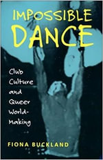 Impossible Dance : Club Culture and Queer World-Making - Fiona Buckland
