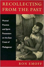 Recollecting from the Past : Musical Practice and Spirit Possession on the East Coast of Madagascar - Ron Emoff