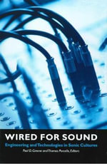Wired for Sound : Engineering and Technologies in Sonic Cultures