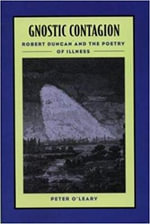 Gnostic Contagion : Robert Duncan and the Poetry of Illness - Peter O'Leary
