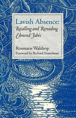 Lavish Absence : Recalling and Rereading Edmond Jabes - Rosmarie Waldrop