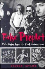 False Prophet : Fieldnotes from the Punk Underground - Steven Taylor